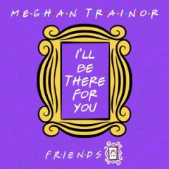 """Meghan Trainor - I'll BeThere for You (""""Friends"""" 25th Anniversary)"""
